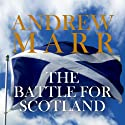 The Battle for Scotland (       UNABRIDGED) by Andrew Marr Narrated by David Monteath