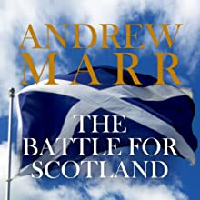 The Battle for Scotland Audiobook by Andrew Marr Narrated by David Monteath