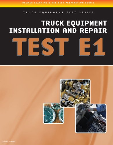ASE Test Preparation - Truck Equipment Test Series: Truck Equipment Installation and Repair, Test E1 (Ase Test Preparation Series : Truck Equipment Test Series)