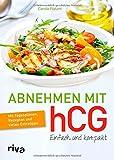 Abnehmen mit hCG - einfach und kompakt: Mit Tagesplänen, Rezepten und vielen Extratipps
