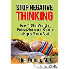 Stop Negative Thinking: How To Stop Worrying, Relieve Stress, and Become a Happy Person Again (Stress Relief Book 1) (English Edition)