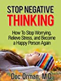 Stop Negative Thinking: How To Stop Worrying, Relieve Stress, and Become a Happy Person Again (Stress Relief)