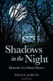 Diana Jarvis Shadows in the Night: Memoirs of a Ghost Hunter