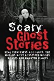 img - for Scary Ghost Stories: REAL Eyewitness Accounts: The Worlds Most Possessed Woods, Houses And Haunted Places (True Ghost Stories And Hauntings, True Horror Stories, Bizarre True Stories) (Volume 1) book / textbook / text book