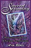 img - for Sacred Sexuality - Reclaiming the Divine Feminine book / textbook / text book