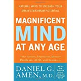Magnificent Mind at Any Age: Natural Ways to Unleash Your Brain's Maximum Potentialby Daniel G. Amen M.D.