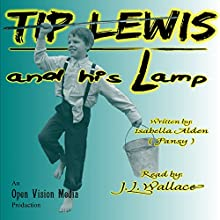 Tip Lewis and His Lamp (       UNABRIDGED) by Isabella Alden Narrated by J L Wallace