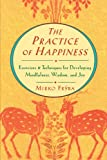 The Practice of Happiness: Exercises and Techniques for Developing Mindfulness, Wisdom and Joy