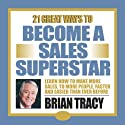 21 Great Ways to Become a Sales Superstar  by Brian Tracy Narrated by Brian Tracy