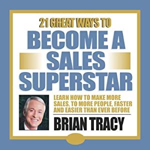 21 Great Ways to Become a Sales Superstar | [Brian Tracy]