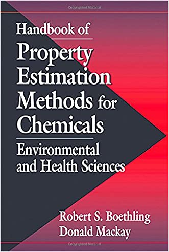 Handbook of Property Estimation Methods for Chemicals: Environmental Health Sciences