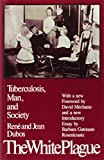 The White Plague: Tuberculosis, Man and Society