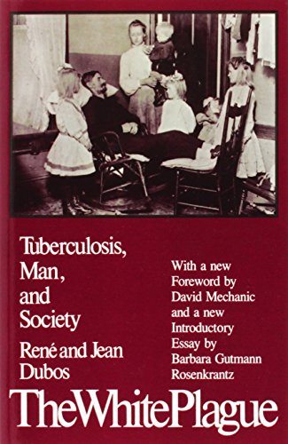 The White Plague: Tuberculosis, Man and Society