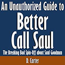An Unauthorized Guide to Better Call Saul: The Breaking Bad Spin-Off About Saul Goodman (       UNABRIDGED) by D. Carter Narrated by Scott Clem