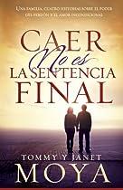 Caer No Es La Sentencia Final: Una Familia, Cuatro Historias Sobre El Poder Del Perdón Y El Amor Incondicional (spanish Edition)