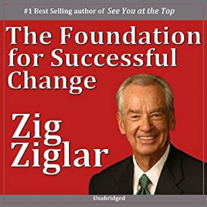 The Foundation for Successful Change | [Zig Ziglar]