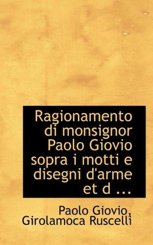 Ragionamento di monsignor Paolo Giovio sopra i motti e disegni d'arme et d ... (Italian Edition)