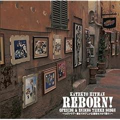 �ƒ닳�t�q�b�g�}��REBORN!OPENING&ENDING THEME SONGS~���@���A�[�҂܂ł̃A�j�����̂��t���Œ���~