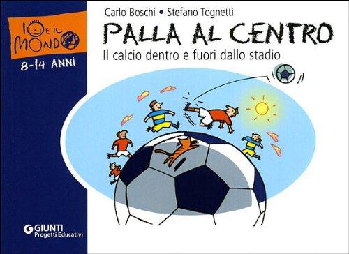 Palla al centro Il calcio dentro e fuori dallo stadio PDF