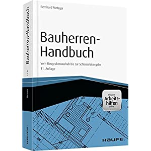 Bauherren-Handbuch - mit Arbeitshilfen online: Vom Baugrubenaushub bis zur Schlüsselübergabe (Hauf