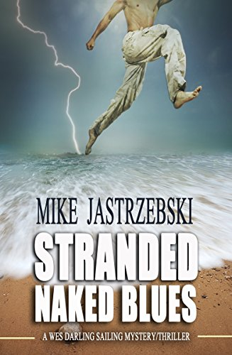 It's party time on Fiddle Cay in the Bahamas … until Wes is drugged and wakes up to find his boat torn apart….  Stranded Naked Blues by Mike Jastrzebski