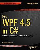 Pro WPF 4.5 in C#: Windows Presentation Foundation in .NET 4.5