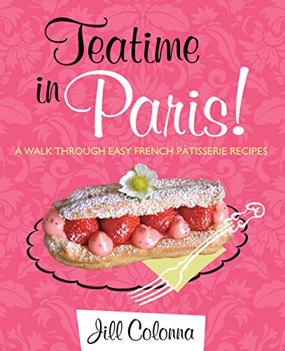 Teatime in Paris!: A Walk Through Easy French Patisserie Recipes (Interlink Cultural Guides) by Jill Colonna