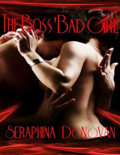 The Boss' Bad Girl (Book 1) (Callahan's Secretary) by Seraphina Donavan