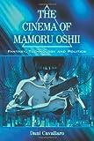 Cinema of Mamoru Oshii: Fantasy, Technology and Politics