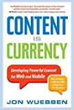 Content is Currency: Developing Powerful Content for Web and Mobile: Developing Powerfull Content for Web and Mobile