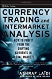 img - for Currency Trading and Intermarket Analysis: How to Profit from the Shifting Currents in Global Markets (Wiley Trading) [Hardcover] [2008] (Author) Ashraf Laadi book / textbook / text book