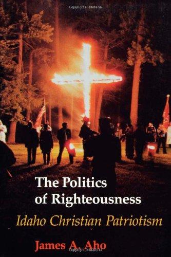 The Politics of Righteousness: Idaho Christian Patriotism (Samuel and Althea Stroum Books)