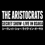 Secret Show: Live in Osaka by ARISTOCRATS (2013-08-03)