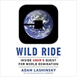 Wild Ride: Inside Uber's Quest for World Domination | Adam Lashinsky