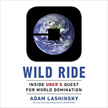 Wild Ride: Inside Uber's Quest for World Domination Audiobook by Adam Lashinsky Narrated by Adam Lashinsky