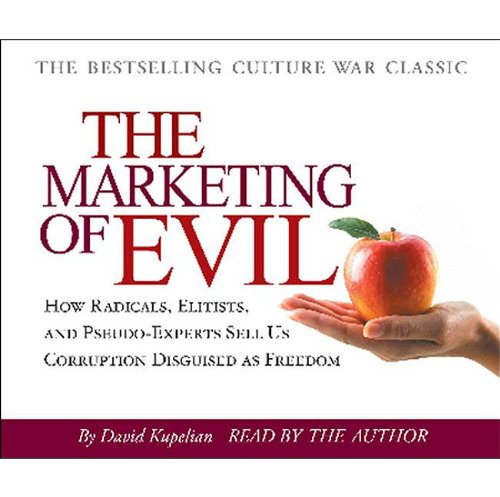Marketing of Evil: How Radicals, Elitists, and Pseudo-Experts Sell Us Corruption Disguised As Freedom: David Kupelian: 9781935071259: Amazon.com: Books