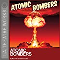 Atomic Bombers (       UNABRIDGED) by Russell Vandenbroucke Narrated by Tom Virtue, Jeannie Elias, Robin Gammell, Jon Matthews, Philip Mershon, Danny Mora, Wolf Muser