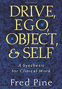 Drive, Ego, Object, And Self: A Synthesis For Clinical Work