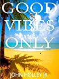 img - for Good Vibes Only: How To Be Happy (Wealth, Health, Love & Happiness Book 2) book / textbook / text book