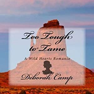 Too Tough to Tame: A Wild Hearts Romance, Book 1 | [Deborah Camp]
