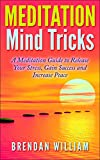 MEDITATION Mind Tricks: A Meditation Guide to Release Your Stress, Gain Success and Increase Peace