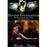 Redeemed by the Conqueror (Divine Fornication IV--An Erotic Story of Angels, Vampires and Werewolves (Divine Fornication (An Erotic Story of Angels, Vampires and Werewolves) Book 4)by Aim�lie Aames