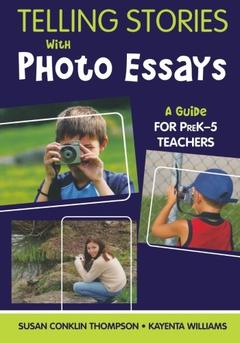 Telling Stories With Photo Essays: A Guide for PreK-5...