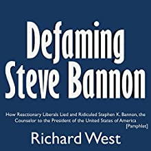 Defaming Steve Bannon: How Reactionary Liberals Lied and Ridiculed Stephen K. Bannon, the Counselor to the President of the United States of America Audiobook by Richard West Narrated by Tommy Jay