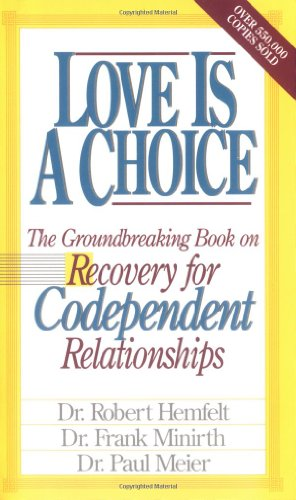 Love Is A Choice Breaking The Cycle Of Addictive Relationships: Dr. Robert Hemfelt, Dr. Frank Minirth, Paul Meier M.D.: 9780785275305: Amazon.com: Books