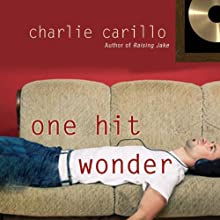 One Hit Wonder (       UNABRIDGED) by Charlie Carillo Narrated by Bronson Pinchot