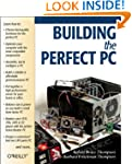 Building the Perfect PC: The complete...
