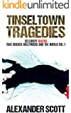 Tinseltown Tragedies: Celebrity Deaths That Rocked Hollywood And The World Vol.1 (Hollywood Celebrity Deaths)