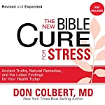 The New Bible Cure for Stress: Ancient Truths, Natural Remedies, and the Latest Findings for Your Health Today | Don Colbert