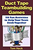 Duct Tape Teambuilding Games -- 50 Fun Activities to Help Your Team Stick Together